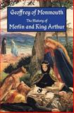 The History of Merlin and King Arthur, Geoffrey of Monmouth, 1941667023