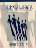 Children As Caregivers : Parental and Parentified Children, Winton, Chester A., 0205327028
