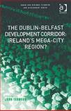 The Dublin-Belfast Development Corridor : Ireland's Mega-City Region?, Yarwood, John, 0754647021