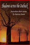 Shadows Across the Outback, Patricia Dunn, 1483657027