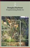 Fragmenting Body Etc., Barbour, Douglas, 1876857021