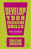 Develop Your Presentation Skills, Theo Theobald, 0749467029