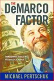 The Demarco Factor : Transforming Public Will into Political Power, Pertschuk, Michael, 0826517021