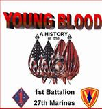 Young Blood : A History of the 1st Battalion, 27th Marines in Vietnam (1968), Jarvis, Gary E., 0967577020