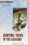 Hunting Trips in the Caucasus, Demidoff, Elim Pavlovich, 1402147023