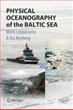 Physical Oceanography of the Baltic Sea, Leppäranta, Matti and Myrberg, Kai, 3540797025