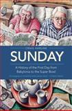 Sunday : A History of the First Day from Babylonia to the Super Bowl, Harline, Craig, 0300167032