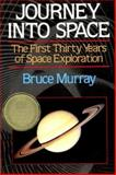 Journey into Space : The First Thirty Years of Space Exploration, Murray, Bruce C., 0393307034
