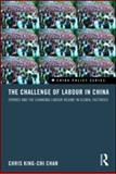 The Challenge of Labour in China : Strikes and the Changing Labour Regime in Global Factories, King-chi Chan, Chris, 0415557038