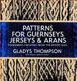 Patterns for Guernseys, Jerseys and Arans, Gladys Thompson, 0486227030