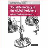 Social Democracy in the Global Periphery : Origins, Challenges, Prospects, Sandbrook, Richard and Edelman, Marc, 0521867037