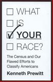 What Is Your Race? : The Census and Our Flawed Efforts to Classify Americans, Prewitt, Kenneth, 0691157030