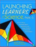 Launching Learners in Science, Prek-5 : How to Design Standards-Based Experiences and Engage Students in Classroom Conversations, Williams, Kerry C. and Veomett, George E., 1412937035