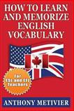 How to Learn and Memorize English Vocabulary, Anthony Metivier, 1482097036