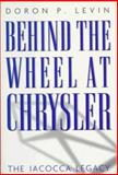 Behind the Wheel at Chrysler, Doron P. Levin, 0151117039