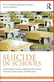 Suicide in Schools : A Practitioner's Guide to Multi-Level Prevention, Assessment, Intervention, and Postvention, Erbacher-Duff, Terri and Singer, Jonathan B., 0415857031
