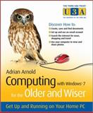 Computing with Windows 7 for the Older and Wiser : Get up and Running on Your Home PC, Arnold, Adrian, 0470687037