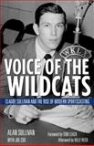 Voice of the Wildcats : Claude Sullivan and the Rise of Modern Sportscasting, Sullivan, Alan, 0813147034
