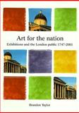 Art for the Nation : Exhibitions and the London Public, 1747-2001, Taylor, Brandon, 0813527031