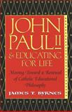 John Paul II and Educating for Life, James Thomas Byrnes, 0820457035