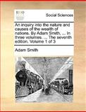 An Inquiry into the Nature and Causes of the Wealth of Nations by Adam Smith, in Three Volumes the Seventh Edition Volume 1 Of, Adam Smith, 1140677039