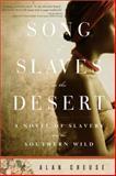 Song of Slaves in the Desert, Alan Cheuse, 1402267037