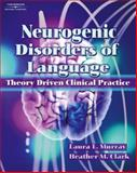 Neurogenic Disorders of Language : Theory Driven Clinical Practice, Clark, Heather M. and Murray, Laura L., 1565937031