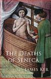 The Deaths of Seneca, Ker, James, 0195387031