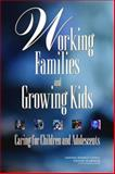 Working Families and Growing Kids : Caring for Children and Adolescents, Committee on Family And Work Policies, Youth and Families Board on Children, Institute of Medicine, Division of Behavioral and Social Sciences and Education, National Research Council, 0309087031