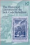The Historical Literature of the Jack Cade Rebellion, Kaufman, Alexander L., 0754667030