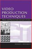 Video Production Techniques : Theory and Practice from Concept to Screen, Diefenbach, Donald L., 0805837035