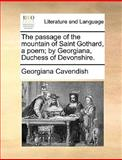 The Passage of the Mountain of Saint Gothard, a Poem; by Georgiana, Duchess of Devonshire, Georgiana Cavendish, 1170367038