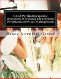 Child Psychotherapeutic Treatment Workbook for Intensive Psychiatric Services Management, Nancy Atteniese Gerber and Nancy Gerber, 1463647034