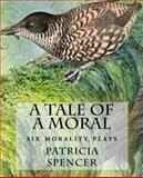 A Tale of a Moral, Patricia Spencer, 1463717032