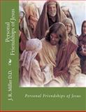 Personal Friendships of Jesus, J. Miller, 1478287039