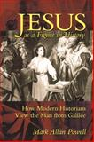 Jesus as a Figure in History : How Modern Historians View the Man from Galilee, Powell, Mark Allan, 0664257038