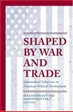 Shaped by War and Trade : International Influences on American Political Development, , 0691057036