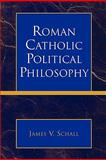 Roman Catholic Political Phil, Schall, James V., 0739117033