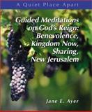 Guided Meditations on God's Justice and Reign : Benevolence, Kingdom Now, Sharing New Jerusalem, Ayer, Jane E., 0884897036