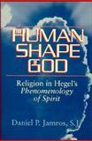 Human Shape of God : Religion in Hegel's Phenomenology of Spirit, Jamros, Daniel P., 1557787034