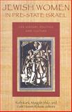 Jewish Women in Pre-State Israel : Life History, Politics, and Culture, , 1584657030