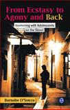 From Ecstasy to Agony and Back : Journeying with Adolescents on the Street, D'Souza, Barnabe, 8132107039