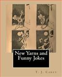 New Yarns and Funny Jokes, T. Carey, 1477657037