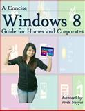 A Concise Windows 8 Guide, Vivek Nayyar, 1481067036