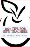 100+ Tips for New Teachers, Beverly Wixon, 1482747030