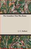 Grandeur That Was Rome, J. C. Stobart, 1406737038
