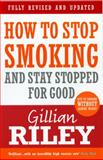 How to Stop Smoking and Stay Stopped for Good, Gillian Riley, 0091917034