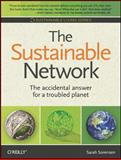 The Sustainable Network : The Accidental Answer for a Troubled Planet, Sorensen, Sarah, 0596157037