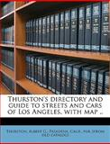 Thurston's Directory and Guide to Streets and Cars of Los Angeles, with Map, Albert G. Pasadena Calif P. Thurston, 1149567031