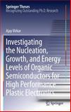 Investigating the Nucleation, Growth, and Energy Levels of Organic Semiconductors for High Performance Plastic Electronics, Virkar, Ajay, 1441997032